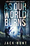 As Our World Burns: A Post-Apocalyptic Survival Thriller