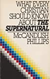 What Every Christian Should Know About the Supernatural