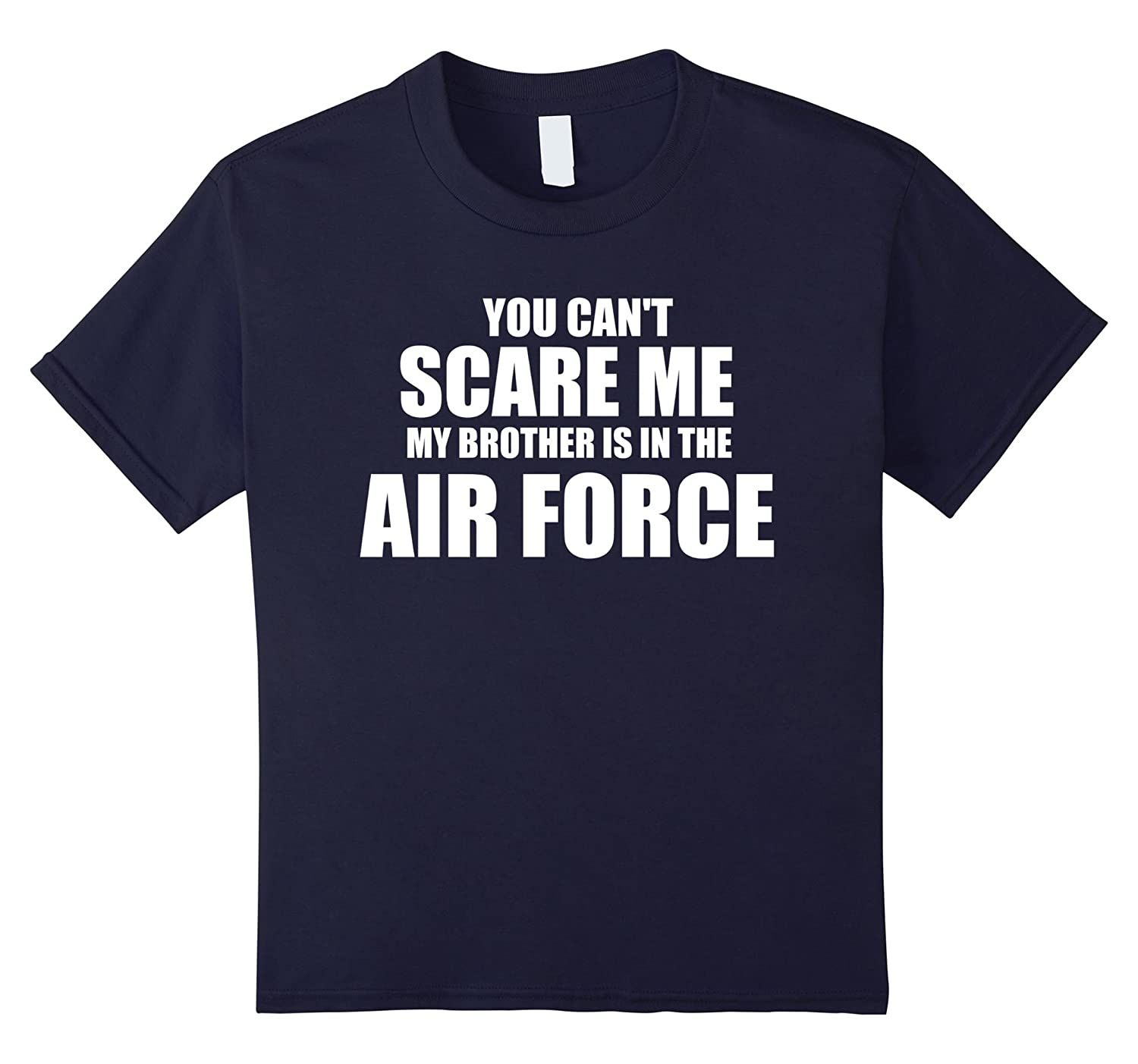 You can't scare me my brother is in the air force shirt