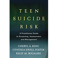 Teen Suicide Risk: A Practitioner Guide to Screening, Assessment, and Management (Guilford Child and Adolescent Practitioner Series) (English Edition)