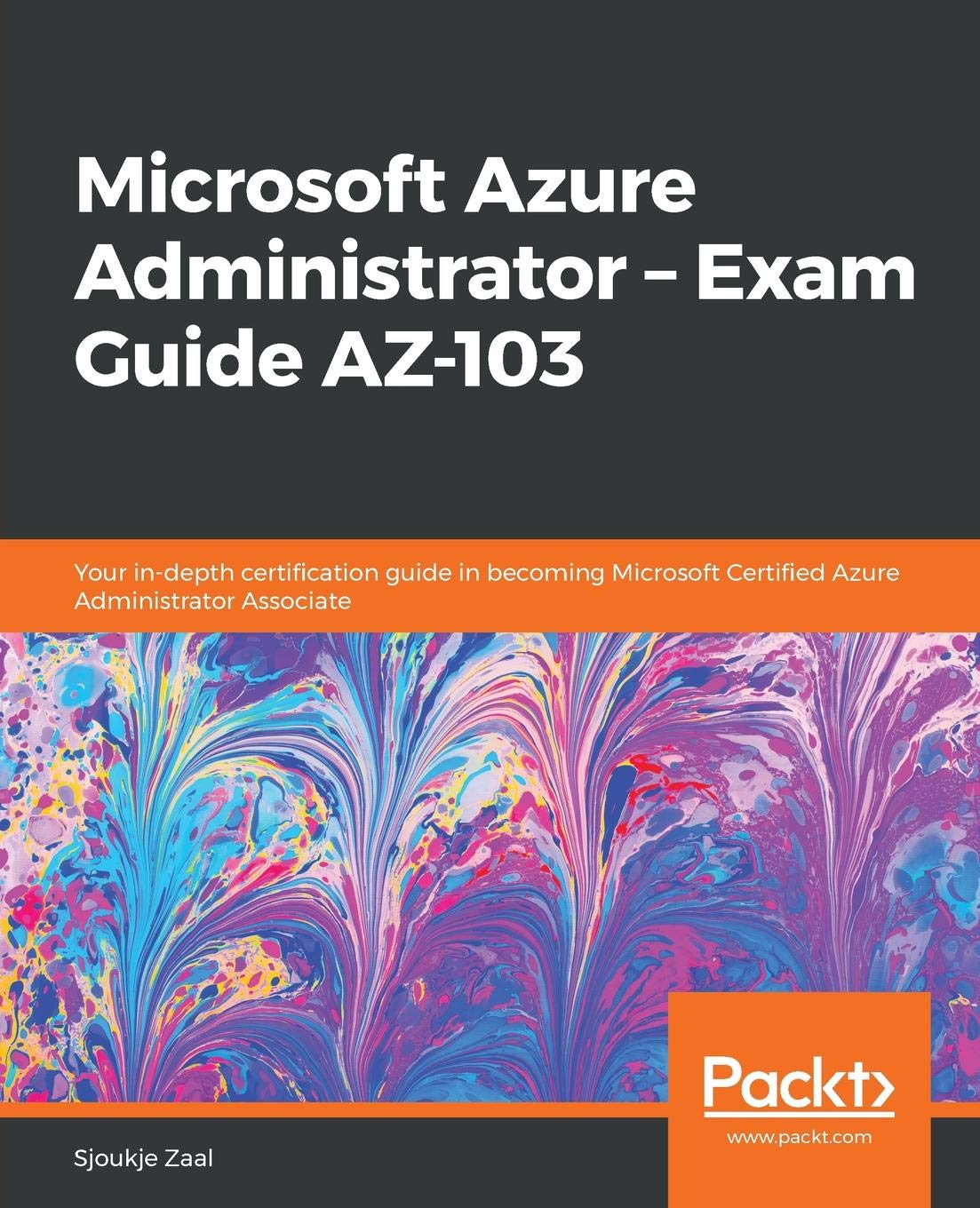 Microsoft Azure Administrator – Exam Guide AZ-103: Your in-depth certification guide in becoming Microsoft Certified Azure Administrator Associate por Sjoukje Zaal