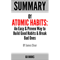Summary of Atomic Habits: An Easy & Proven Way to Build Good Habits & Break Bad Ones by: James Clear | a Go BOOKS Summary Guide (English Edition)