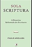 Sola Scriptura: A Doutrina Reformada das Escrituras
