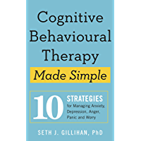 Cognitive Behavioural Therapy Made Simple: 10 Strategies for Managing Anxiety, Depression, Anger, Panic and Worry…