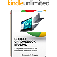 GOOGLE CHROMEBOOK MANUAL: A Simplified Guide on How to use Chromebook from Soups to Nuts (English Edition)