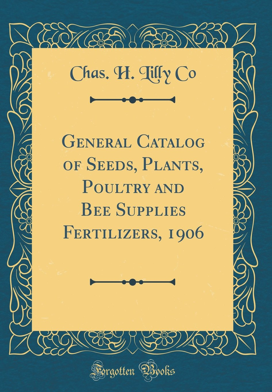 Read Online General Catalog of Seeds, Plants, Poultry and Bee Supplies Fertilizers, 1906 (Classic Reprint) pdf epub