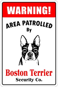 """StickerPirate Warning Area Patrolled by Boston Terrier 8""""X12"""" Novelty Dog Sign"""