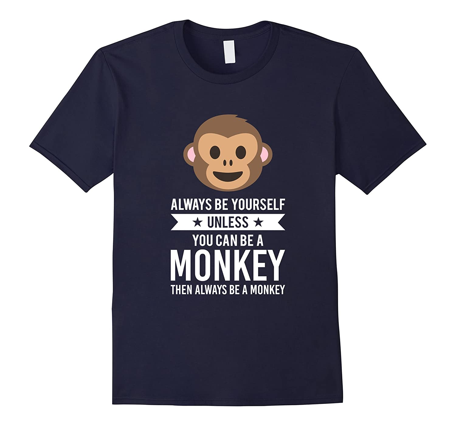 Always Be Yourself Unless You Can Be A Monkey T-Shirt-RT