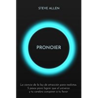 Pronoier - La ciencia de la ley de atracción para realistas. 5 pasos para lograr que el universo y tu cerebro conspiren…