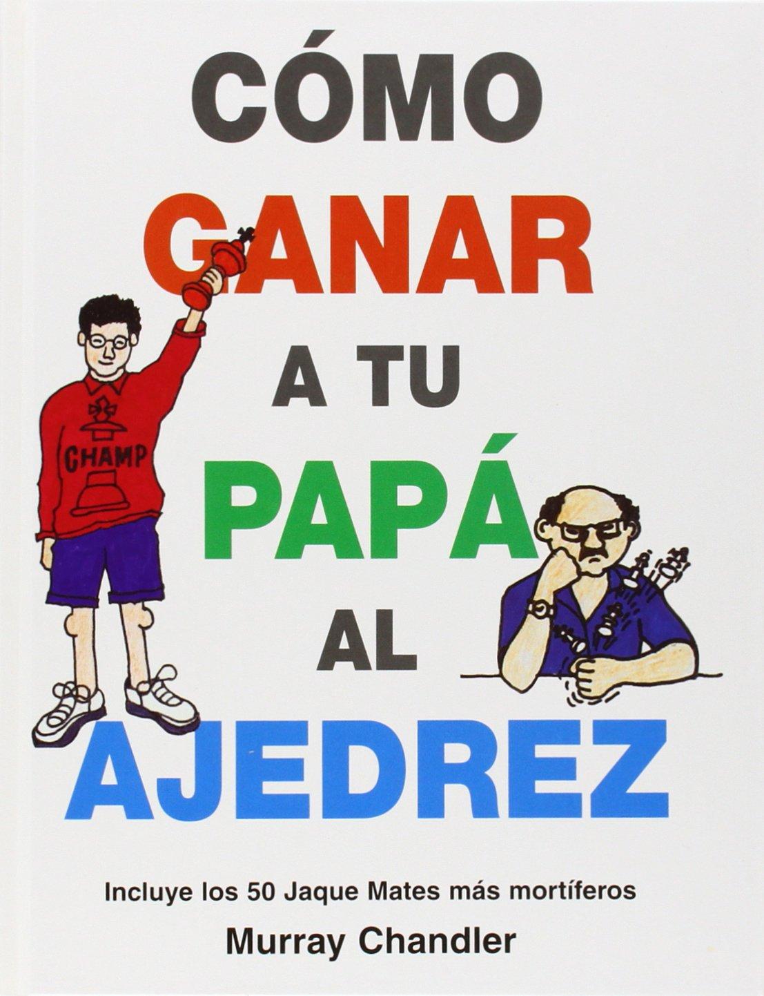 Como Ganar A Tu Papa Al Ajedrez Murray Chandler Roberto Gabriel  # Muebles De Cocina Jaque Mate