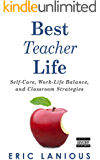 Best Teacher Life: Self-Care, Work-Life Balance, and Classroom Strategies