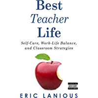 Best Teacher Life: Self-Care, Work-Life Balance, and Classroom Strategies