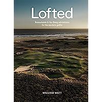 Lofted: Remarkable & Far-flung Adventures for the Modern Golfer