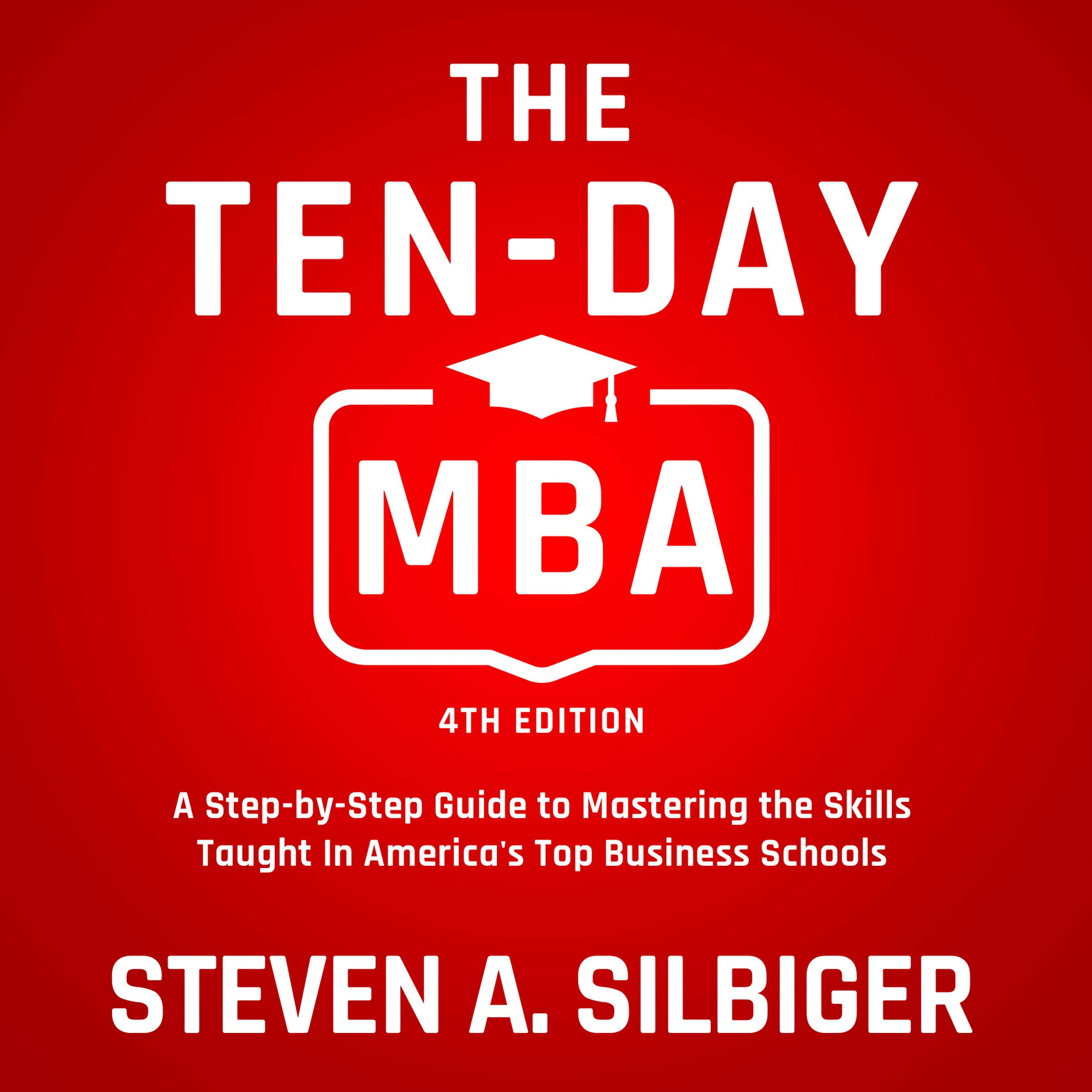 The Ten Day MBA 4th Ed.  A Step By Step Guide To Mastering The Skills Taught In America's Top Business Schools