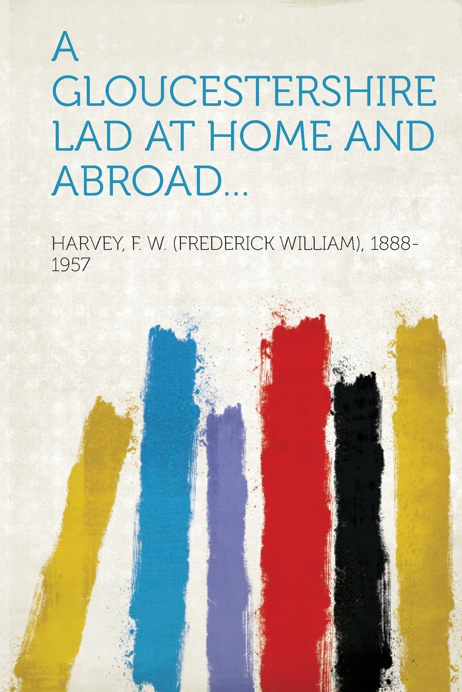 A Gloucestershire Lad at Home and Abroad... pdf