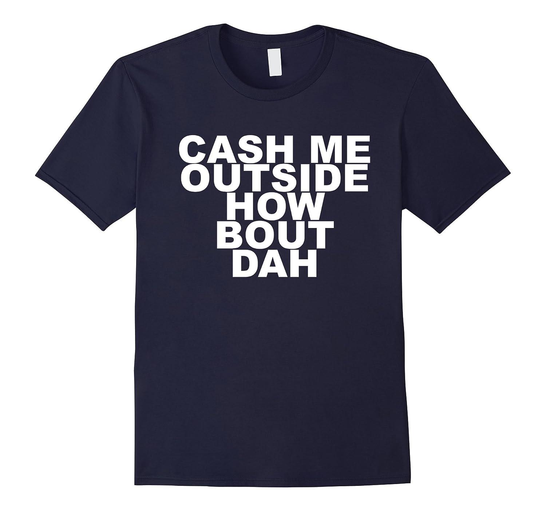 Cash Me Outside How Bout Dah T-Shirt-FL