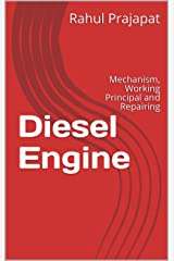 Diesel Engine: Mechanism, Working Principal and Repairing (D1 Book 2) Kindle Edition