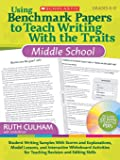Scholastic Using Benchmark Papers to Teach Writing with the Traits, Grades 6 to 8