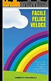Facile Felice Veloce (FFV) Il metodo di studio semplice, immediato e testato. Come studiare meglio, lavorare senza stress, memorizzare velocemente (Scuola, Università e Lavoro)