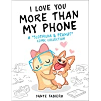 """I Love You More Than My Phone: A """"Slothilda & Peanut"""" Comic Collection: 2"""