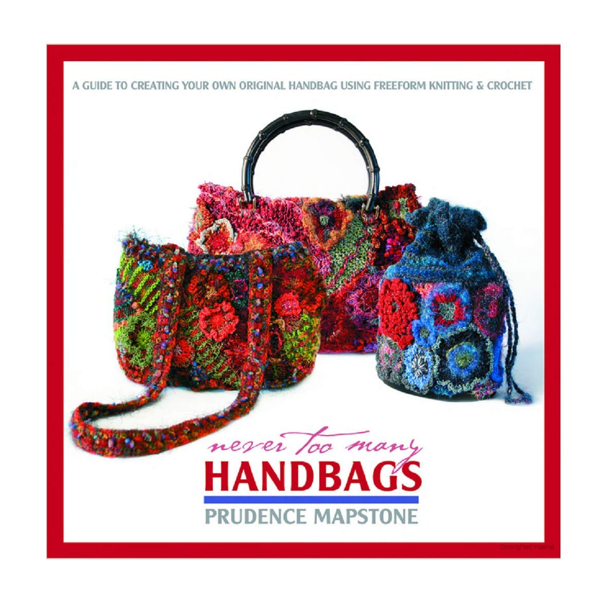Never Too Many Handbags : Tips and Techniques for Creating Your Own Freeform  Handbag Paperback – 2005