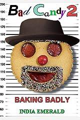 Bad Candy 2: Baking Badly Kindle Edition