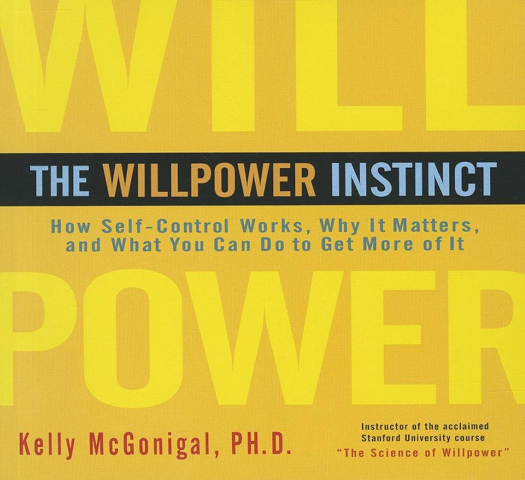The Willpower Instinct: How Self-Control Works, Why It Matters ...