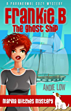 Frankie B - The Ghost Ship: A Paranormal Cozy Mystery (Marina Witches Mysteries Book 1)