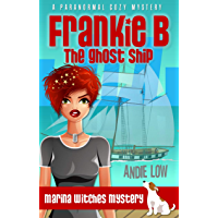 Frankie B - The Ghost Ship: A Paranormal Cozy Mystery (Marina Witches Mysteries Book 1) (English Edition)