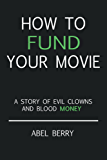 How to fund your movie: A story of evil clowns and blood money