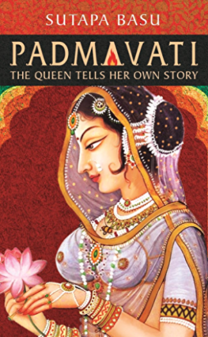Padmavati: The Queen Tells Her Own Story