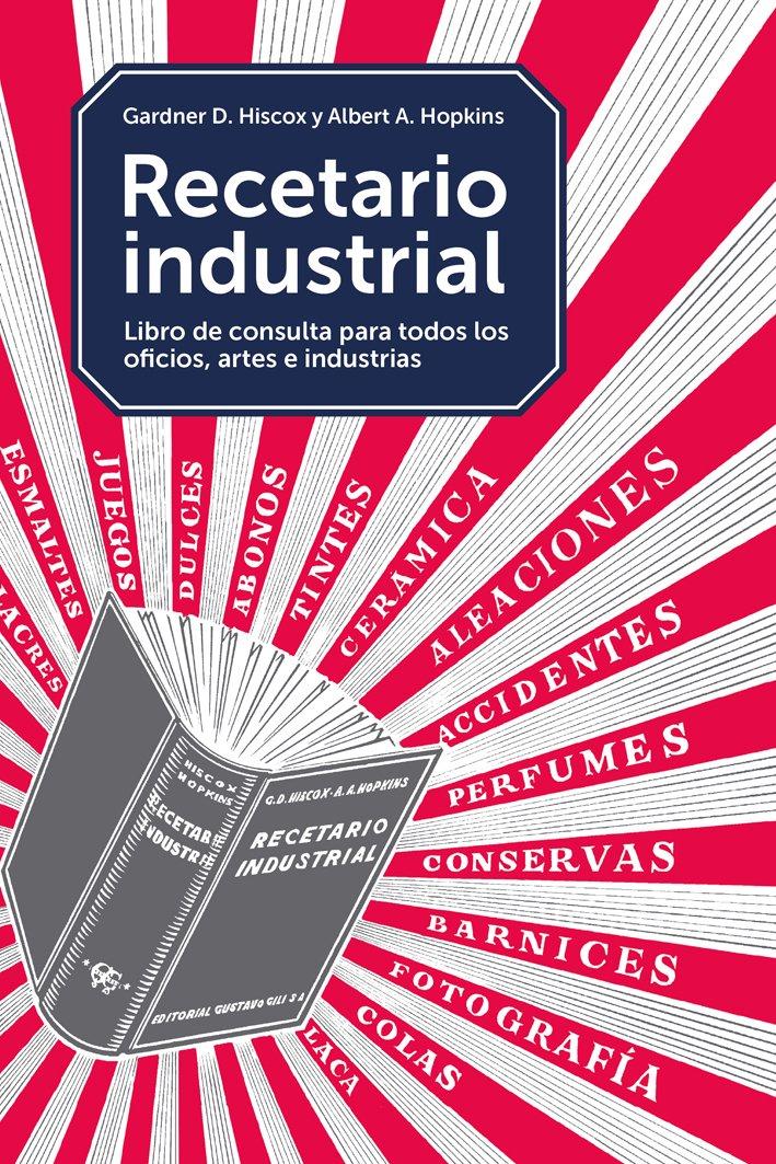 Recetario industrial, Para el laboratorio, el taller, la fábrica y ...