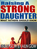Raising A Strong Daughter: What Fathers Should Know (English Edition)