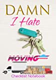 Damn I Hate Moving Checklist Notebook: Guided Moving Checklist, Change of Address & Inventory Tracker, Move-Out Inspection Checklist, Grocery Restock List, Daily Planner