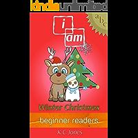 Beginner Readers: I Am - Winter Christmas (Beginner Readers Series Book 8) (English Edition)