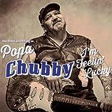 I'm Feelin' Lucky (The Blues according to Popa Chubby)