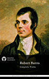 Complete Works of Robert Burns (Delphi Classics) (Delphi Poets Series Book 19)