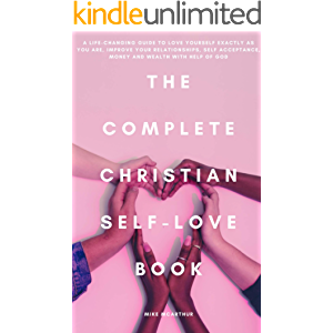 The Complete Christian Self Love Book: A Life - Changing Guide to Love Yourself Exactly as You Are, Improve Your…