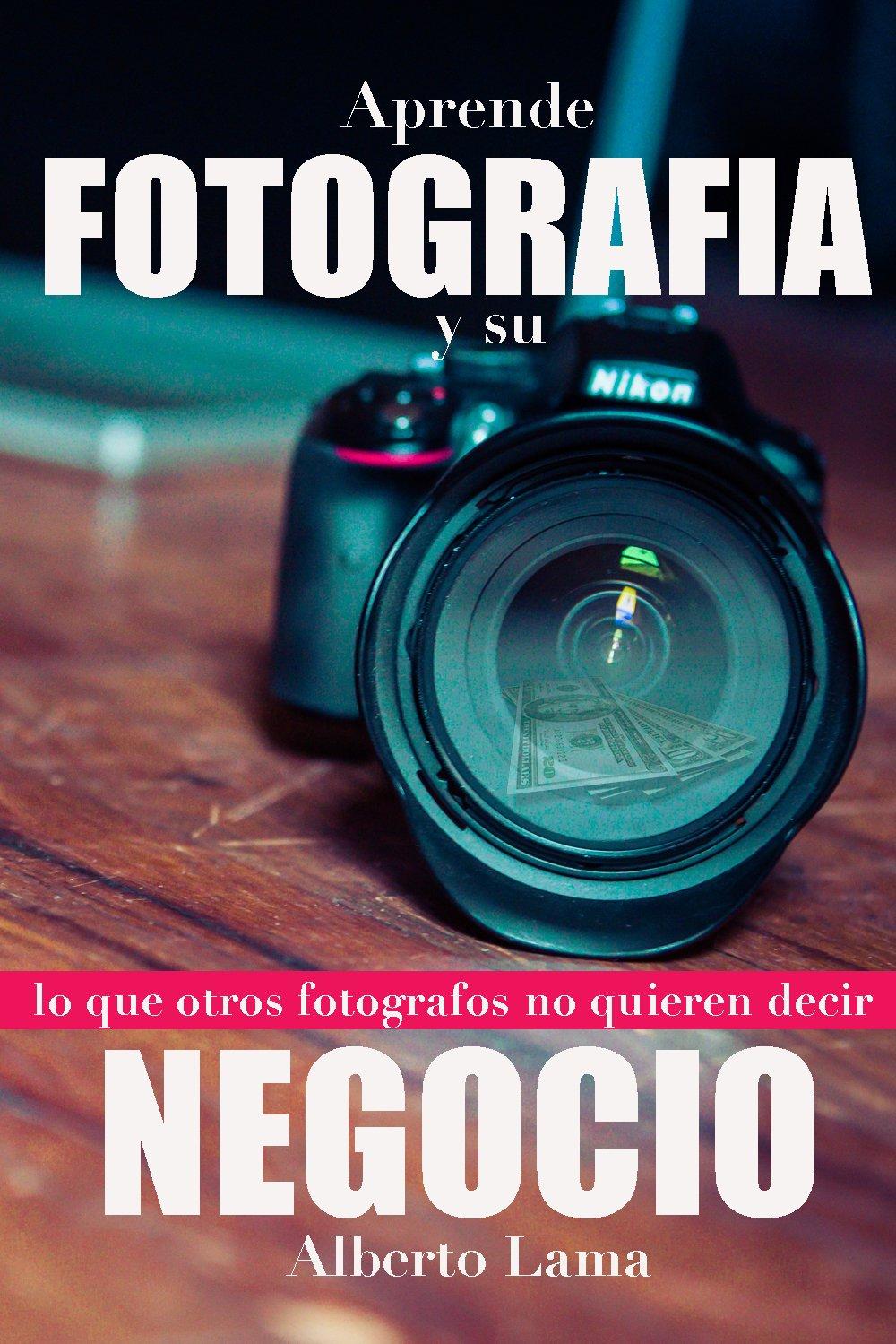 Aprende Fotografía y su Negocio: Lo que otros Fotógrafos no te ...
