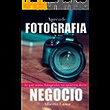 Aprende Fotografía y su Negocio: Lo que otros Fotógrafos no te quieren decir. (Spanish Edition)