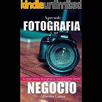 Aprende Fotografía y su Negocio: Lo que otros Fotógrafos no te quieren decir. (Spanish Edition) book cover