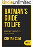 Batman's guide to Life: Breaking myths since 1994