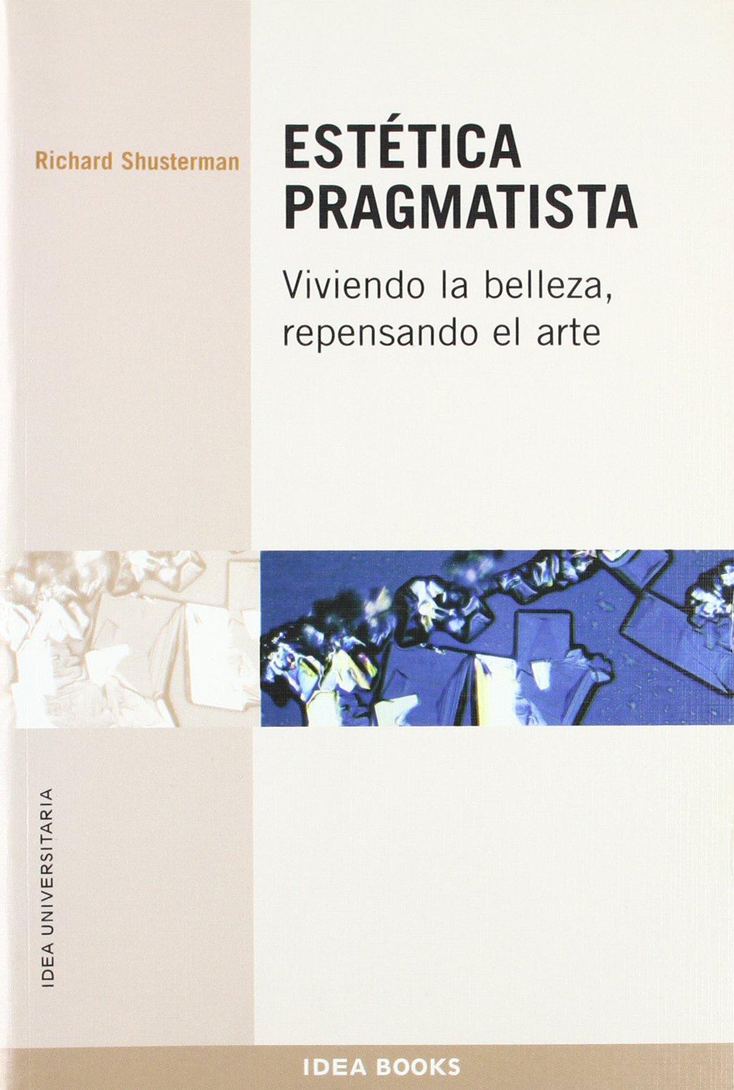 ESTETICA PRAGMATISTA: SHUSTERMAN R.: 9788482362595: Amazon ...