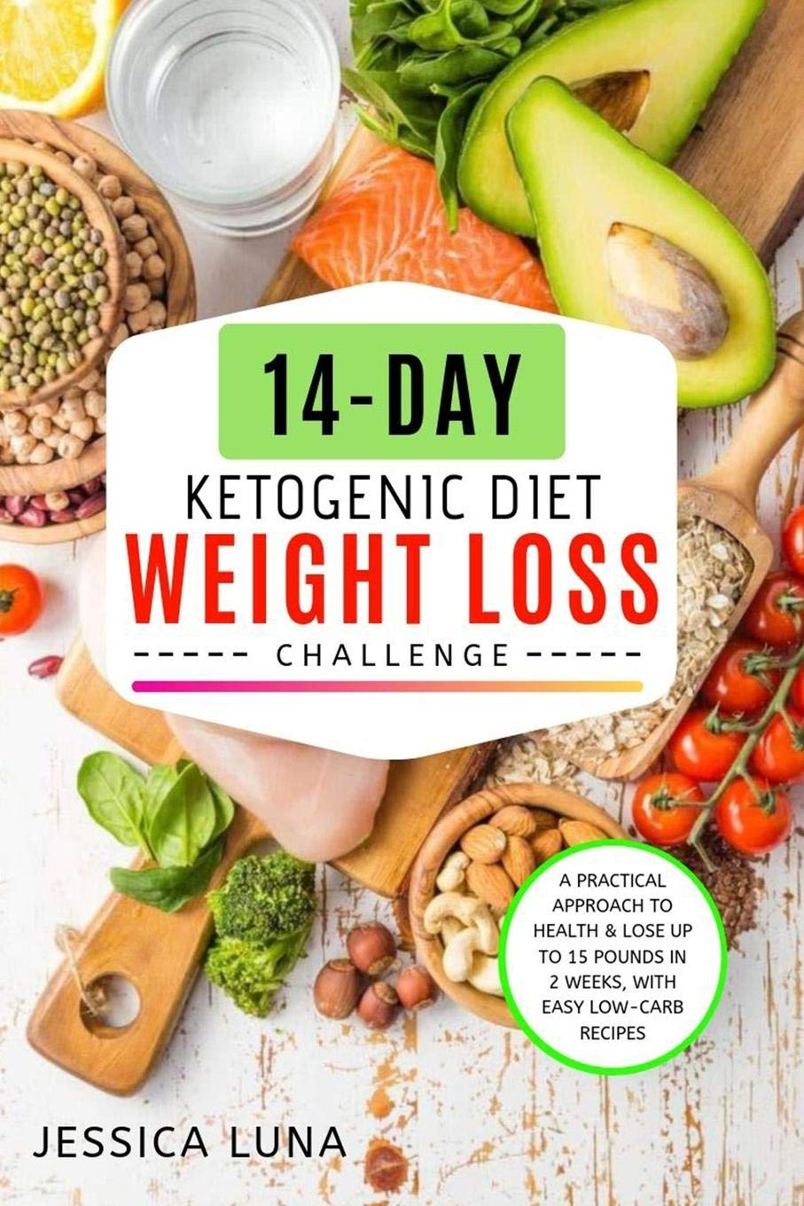 Amazon Com 14 Day Ketogenic Diet Weight Loss Challenge A Practical Approach To Health Lose Up To 15 Pounds In 2 Weeks With Easy Low Carb Recipes 9781081822057 Luna Jessica Books