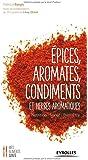 Epices, aromates, condiments et herbes aromatiques : Nutrition - Santé - Bien-être