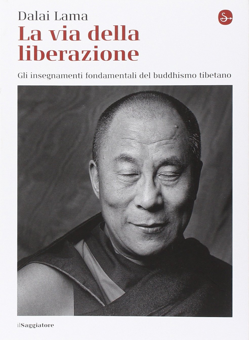 La via della liberazione. Gli insegnamenti fondamentali del buddhismo tibetano Copertina flessibile – 11 dic 2014 Gyatso Tenzin (Dalai Lama) Il Saggiatore 8842820881 Buddismo tibetano