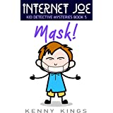Mask!: Chapter Book for Kids 6 to 12 (Internet Joe Kid Detective Mysteries 5)