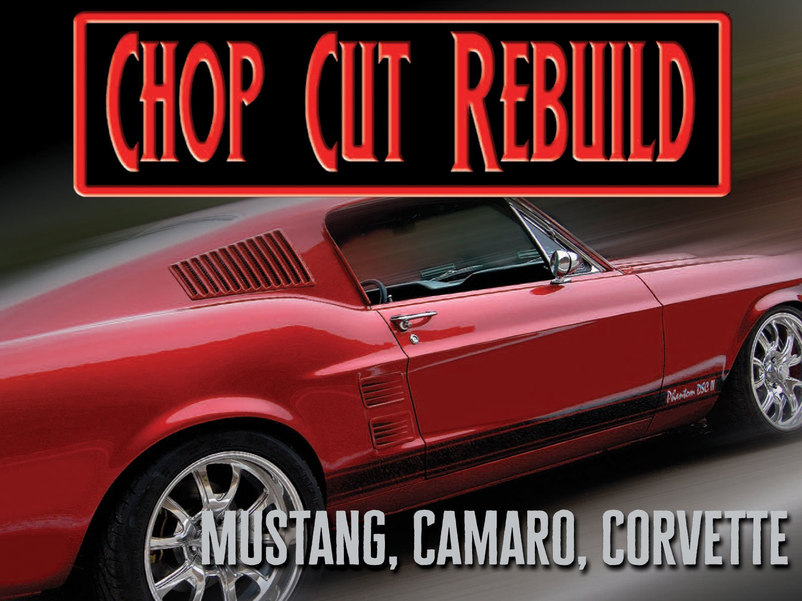Chop Cut Rebuild (Mustang, Camaro, Corvette) on Amazon Prime Video UK