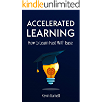 Accelerated Learning: How to Learn Fast With Ease: Effective Advanced Learning Techniques to Improve Your Memory, Save Time and Be More Productive (Master Productivity Series Book 2) (English Edition)
