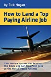 How to Land a Top Paying Airline Job: The Proven System for Beating the Odds and Landing Pilot Jobs at the World's Best Airlines